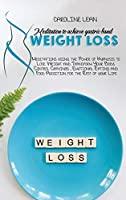 Meditations to Achieve Gastric Band Weight Loss: Meditations using the Power of Hypnosis to Lose Weight and Transform Your Body. Control Cravings, Emotional Eating and Food Addiction for the Rest of your Life
