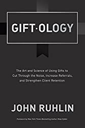Check Out The Book Giftology Art And Science Of Using Gifts To Cut Through Noise Increase Referrals Strengthen Retention By John Ruhlin