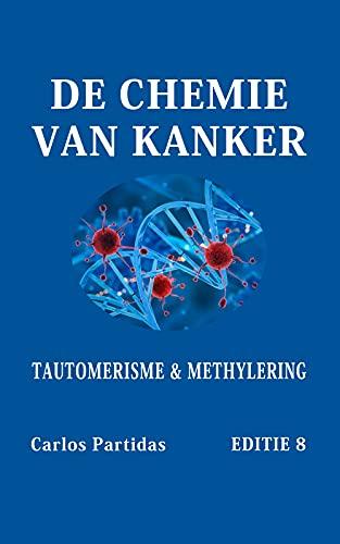 DE CHEMIE VAN KANKER: TAUTOMERISME & METHYLERING (Dutch Edition)