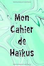 MON CAHIER DE HAÏKUS – JOURNAL DE 90 JOURS: HAÏKUS ET SENRYUS À ÉCRIRE SOI-MÊME (French Edition)