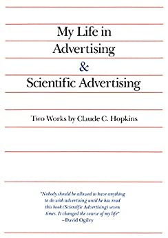 My Life in Advertising and Scientific Advertising (Advertising Age Classics Library) by [Claude Hopkins]