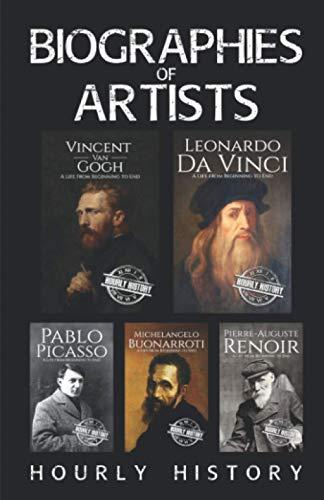 Compare Textbook Prices for Biographies of Artists: Vincent van Gogh, Leonardo da Vinci, Michelangelo Buonarroti, Pierre-Auguste Renoir, Pablo Picasso  ISBN 9798728775850 by History, Hourly