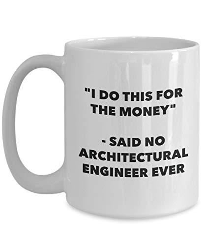 N\A Hago Esto por el Dinero - Dijo Que ningún Ingeniero arquitectónico Nunca Taza - Taza de café de Cacao Caliente con té Divertido - Novedad Cumpleaños Navidad Aniversario Regalo de Broma
