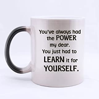 Friends/Lovers/Sisters/Brothers Gifts Inspirational/Motivaltional Quotes You've always had the power my dear.100% Ceramic 11-Ounce Morphing Mug