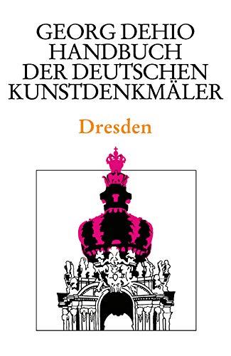 Dehio - Handbuch der deutschen Kunstdenkmäler / Dresden (Georg Dehio: Dehio - Handbuch der deutschen Kunstdenkmäler)