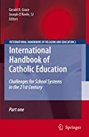 International Handbook of Catholic Education: Challenges for School Systems in the 21st Century (International Handbooks of Religion and Education, 2)
