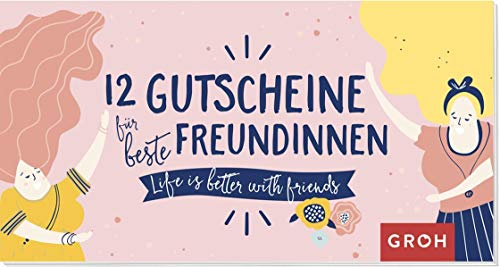 12 Gutscheine für beste Freundinnen: Life is better with friends