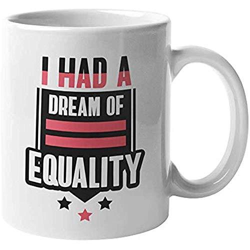 Tuve un sueño de igualdad. Taza de regalo de café y té de diseño gráfico solidario para estudiantes, profesores, defensores, activistas, influyentes, líderes, hombres y mujeres (11 oz)