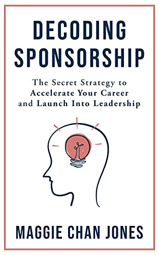 Decoding Sponsorship: The Secret Strategy to Accelerate Your Career and Launch Into Leadership