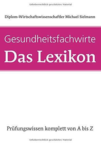 Gesundheitsfachwirte: Das Lexikon: Prüfungswissen komplett von A - Z