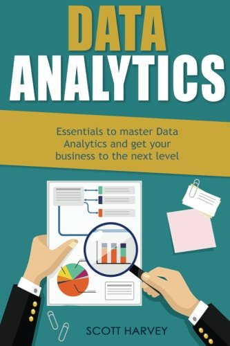 Data Analytics: Essentials to master Data Analytics and get your business to the next level (Data Science, Big Data, Dat