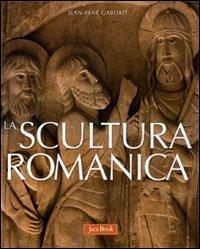 La scultura romanica. Ediz. illustrata (Illustrati. Arte mondo)