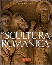 La scultura romanica. Ediz. illustrata