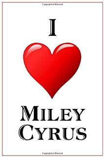 I Love Miley Cyrus: Notebook - 6x9 Lined Journal - 110 Pages - Soft Cover - Great For Birthday Gift (Perfect Personalised Gifts)