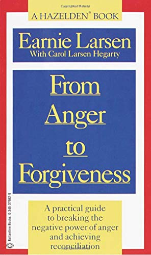 From Anger to Forgiveness: A Practical Guide to Breaking the Negative Power of Anger and Achieving R
