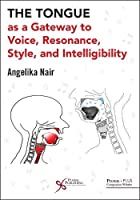 The Tongue As a Gateway to Voice, Resonance, Style and Intelligibility