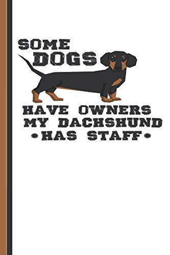 Some Dogs Have Owners My Dachshund Has Staff: Weiner Dog Lined Pet Journal Diary, Study Notebook, Special Writing Workbook as a Planner