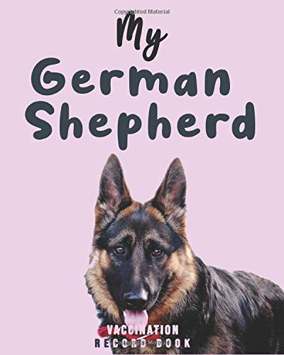 My German Shepherd Vaccination Record Book: Complete Full German Shepherd's Vaccine & Medication Tracking Book/medical record book, Immunization Dates ... Core Dog Vaccination Listing - ( Gift Idea)