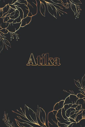 Atika: Composition Notebook Girly Personalized Name - Gold Floral Lined Journal - Diary For Women & Teenage Girls To Write In 6''x9'' 110 Pages - Golden Flowers and Black Cover
