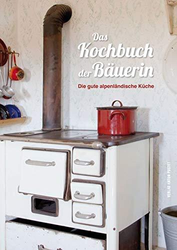 Das Kochbuch der Bäuerin: Die gute alpenländische Küche: Die gute alpenlndische Kche