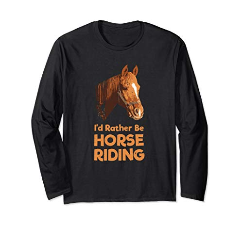 I'd Rather Be Horse Riding Horse Riders Horse Lovers Langarmshirt