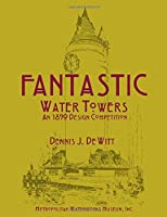 Fantastic Water Towers: An 1890 Design Competition