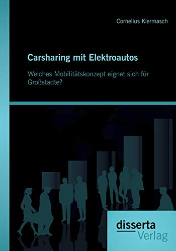 Carsharing mit Elektroautos: Welches Mobilitätskonzept eignet sich für Großstädte?