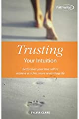 Trusting Your Intuition: Rediscover Your True Self to Achieve a Richer, More Rewarding Life (Pathways, 6) Paperback