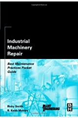 Industrial Machinery Repair: Best Maintenance Practices Pocket Guide (Plant Engineering) Kindle Edition