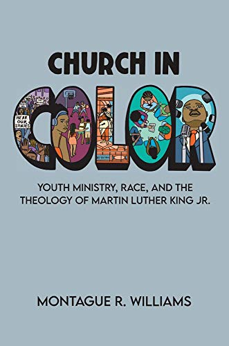 Church in Color: Youth Ministry, Race, and the Theology of Martin Luther King Jr.