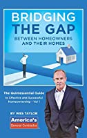 Bridging the Gap Between Homeowners and their Homes: The Quintessential Guide to Effective and Successful Homeownership - Vol 1