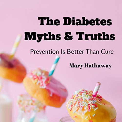 The Diabetes Myths & Truths: Prevention Is Better Than Cure audiobook cover art