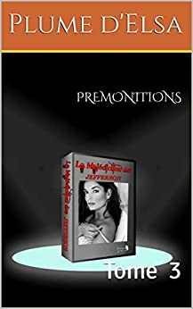 PREMONITIONS: Tome 3 (French Edition) by [Plume d'Elsa]