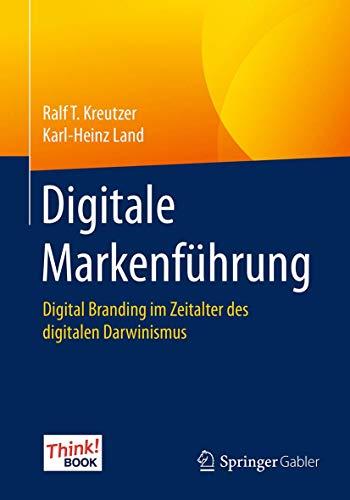 Digitale Markenführung: Digital Branding im Zeitalter des digitalen Darwinismus. Das Think!Book