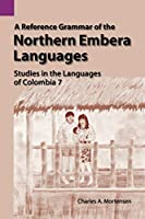 A Reference Grammar of the Northern Embera Languages (Studies in the Languages of Colombia, 7)