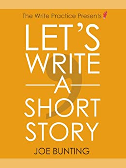 Let's Write a Short Story!: Get Published Sooner with Your First Short Story by [Joe Bunting]
