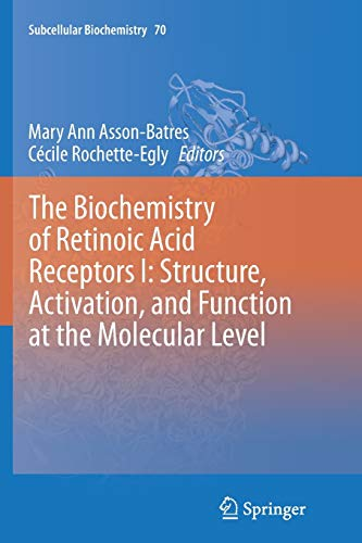 The Biochemistry of Retinoic Acid Receptors I: Structure, Activation, and Function at the Molecular Level: 70 (Subcellular Biochemistry)