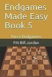 Endgames Made Easy Book 5: Piece Endgames-Jordan, Fm Bill
