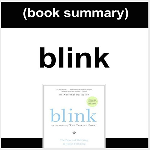 Book Summary: Blink: The Power of Thinking Without Thinking by Malcolm Gladwell audiobook cover art