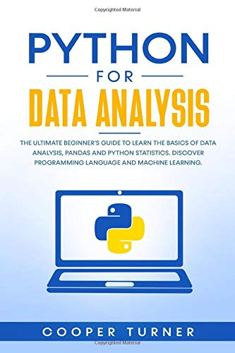 Python for data analysis: the ultime beginner's guide to learn the basics of data analysis, pandas and python statistics. Discover programming language and machine learning.