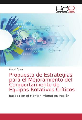 Propuesta de Estrategias para el Mejoramiento del Comportamiento de Equipos Rotativos Críticos: Basado en el Mantenimiento en Acción