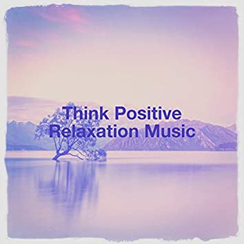 Think positive relaxation music