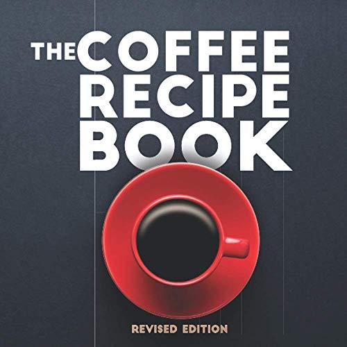 The Coffee Recipe Book: Nespresso Recipe Book for Beginners | Best Coffee and Espresso Drinks to Make at Home | How to Make Best Coffee Recipes at ... Coffee Book | The Ultimate Guide to Espresso