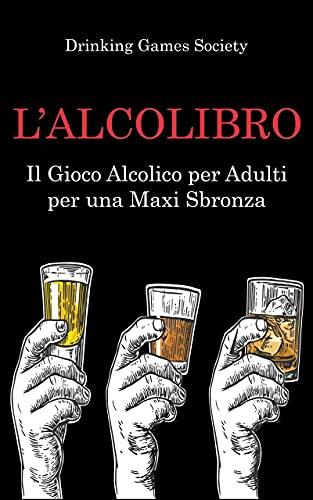L'ALCOLIBRO: Gioco Alcolico per Adulti per una Maxi Sbronza con le Penitenze più DIVERTENTI e PICCANTI di sempre   Giochi Alcolici per Feste   Giochi da Tavolo per Adulti   Giochi per Bere
