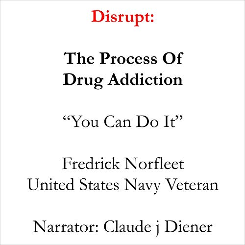 Disrupt: The Process of Drug Addiction Audiobook By Fredrick B Norfleet cover art