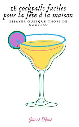 Couverture du livre 18 cocktails faciles pour la fête à la maison: Essayer quelque chose de nouveau