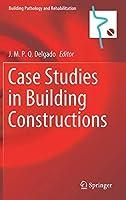 Case Studies in Building Constructions (Building Pathology and Rehabilitation, 15)