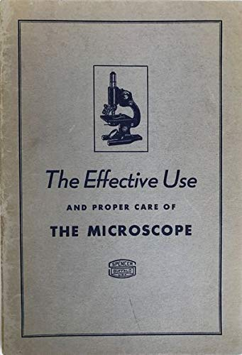 The effective use and proper care of the microscope,