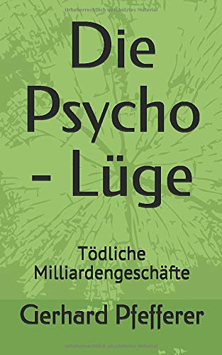Die Psycho - Lüge: Tödliche Milliardengeschäfte