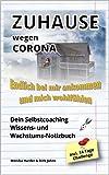 ZUHAUSE wegen CORONA - Endlich bei mir ankommen und mich wohlfühlen: Dein Selbstcoaching Wissens- und Wachstums-Notizbuch incl. 14 Tage Challenge